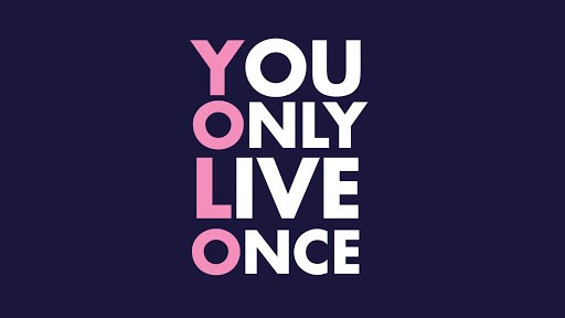 You Only Live Once, So Plan Well